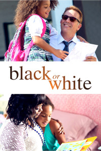 "Poster for the movie ""Black or White"""