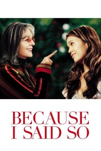 "Poster for the movie ""Because I Said So"""