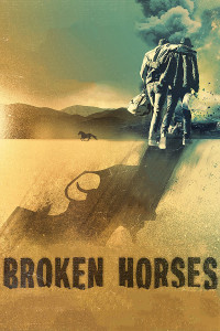 "Poster for the movie ""Broken Horses"""