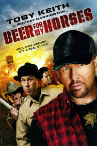 "Poster for the movie ""Beer for My Horses"""